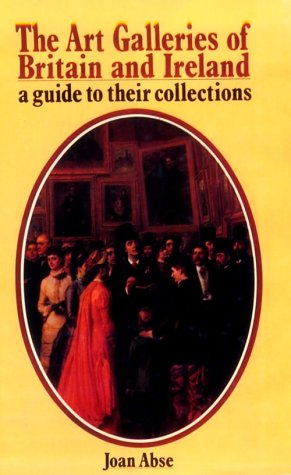 The Art Galleries of Britain and Ireland: A Guide to Their Collections: Joan Abse