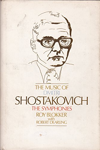 The Music of Dmitri Shostakovich, the Symphonies (The great composers series): Blokker, Roy