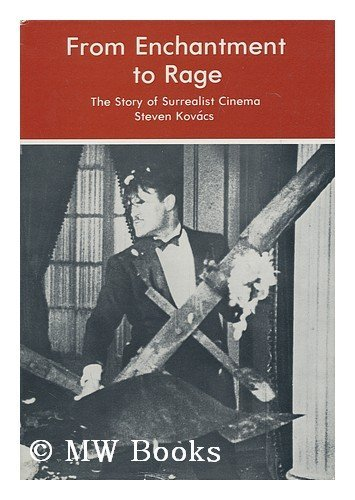 From Enchantment to Rage The Story of Surrealist Cinema: Kovacs, Stephen