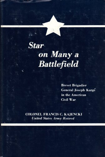 9780838621493: Star on Many a Battlefield : Brevet Brigadier General Joseph Karge in the American Civil War