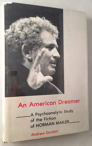 An American Dreamer: A Psychoanalytic Study of the Fiction of Norman Mailer (0838621589) by Gordon, Andrew