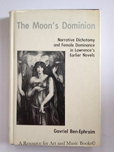 9780838622667: The Moon's Dominion: Narrative Dichotomy and Female Dominance in the First Five Novels of D.H. Lawrence