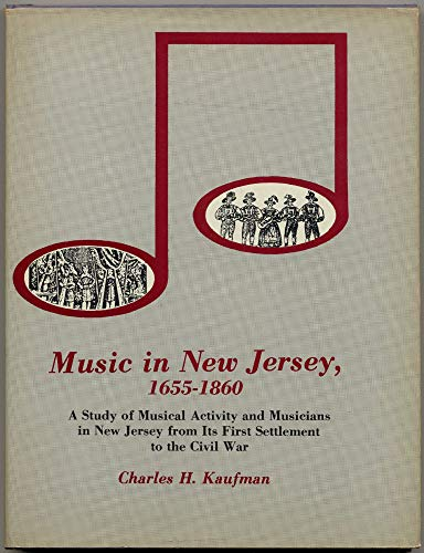 9780838622704: Music in New Jersey, 1655-1860: A Study of Musical Activity and Musicians in New Jersey from Its First Settlement to the Civil War