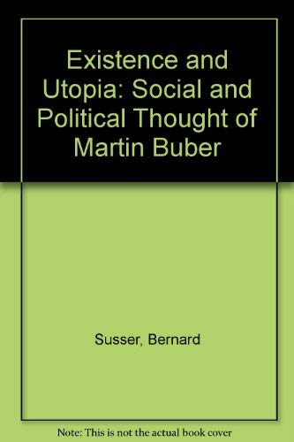 9780838622926: Existence and Utopia: The Social and Political Thought of Martin Buber