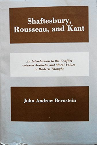 9780838623510: Shaftesbury, Rousseau, and Kant: An Introduction to the Conflict Between Aesthetic and Moral Values in Modern Thought