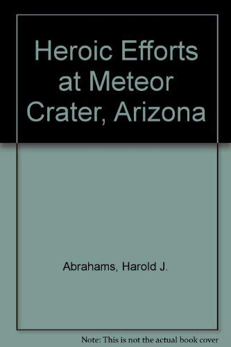 Heroic Efforts at Meteor Crater, Arizona: Selected Correspondence Between Daniel Moreau Barringer ...