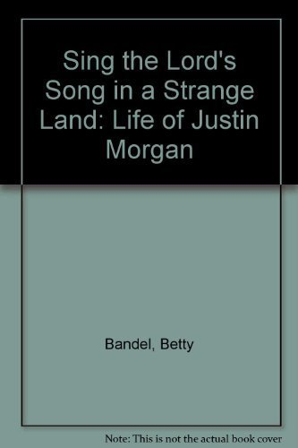 Sing the Lord's Song in a Strange Land: The Life of Justin Morgan: Bandel, Betty