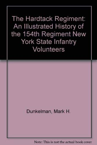 9780838630075: The Hardtack Regiment: An Illustrated History of the 154th Regiment New York State Infantry Volunteers