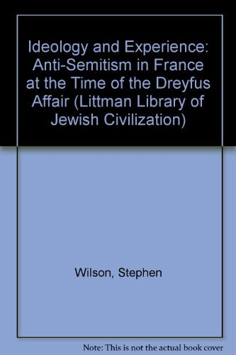 9780838630372: Ideology and Experience: Anti-Semitism in France at the Time of the Dreyfus Affair (Littman Library of Jewish Civilization)