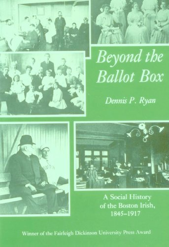 Beyond the Ballot Box: A Social History of the Boston Irish, 1845-1917 (SIGNED)