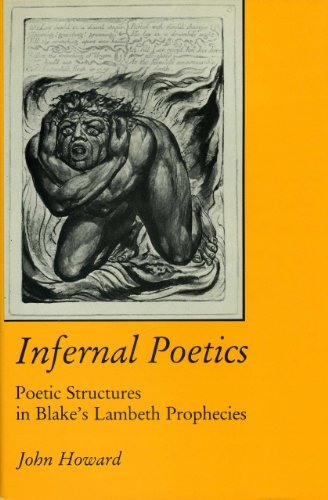 Infernal Poetics: Poetic Structure in Blake s Lambeth Prophecies (Hardback): John D. Howard