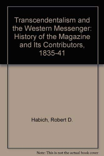 Transcendentalism and the Western Messenger: A History of the Magazine and Its Contributors, 1835-...