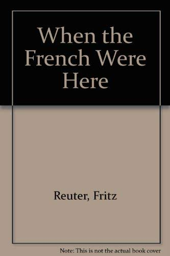 When the French Were Here: Reuter, Fritz (translated with introduction and notes by Carl F. ...