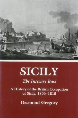 9780838633069: Sicily: The Insecure Base: A History of the British Occupation of Sicily, 1806-1815