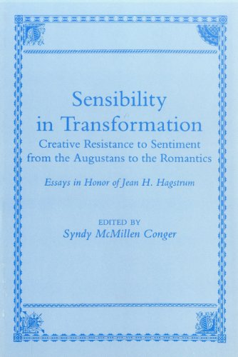 Sensibility in Transformation: Creative Resistance to Sentiment from the Augustans to the Romantics...