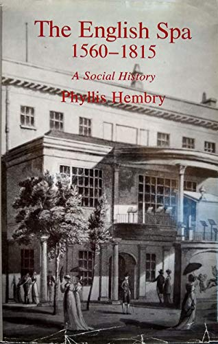 The English Spa 1560-1815: A Social History: Hembry, Phyllis