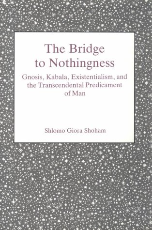 9780838633960: The Bridge to Nothingness: Gnosis, Kabala, Existentialism, and the Transcendental Predicament of Man