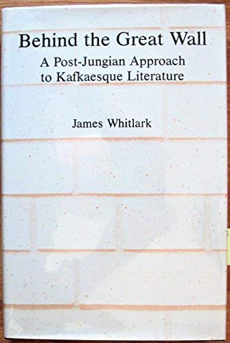 9780838634271: Behind the Great Wall: A Post-Jungian Approach to Kafkaesque Literature