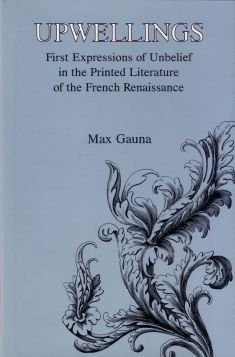 Upwellings: First Expression of Unbelief in Printed Literature of the French Renaissance: Guana, ...