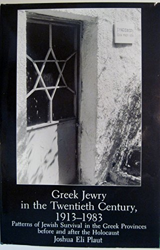 Greek Jewry in the Twentieth Century, 1913-1983: Patterns of Jewish Survival in the Greek provinces...