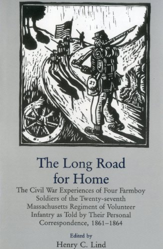 The Long Road for Home: Civil War Experiences of 4 Farmboy Soldiers of the 27th Massachusetts ...