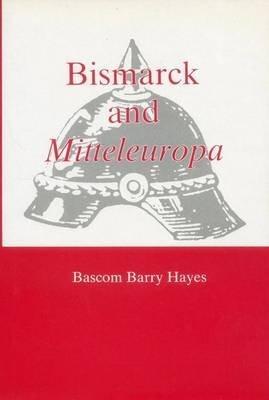 Bismarck and Mitteleuropa: Hayes, Bascom Barry