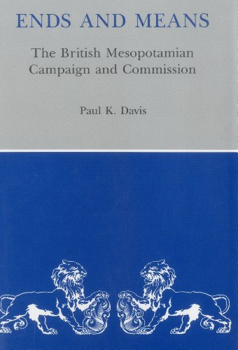 Ends and Means: British Mesopotamian Campaign and Commission (Hardback): Paul K. Davis