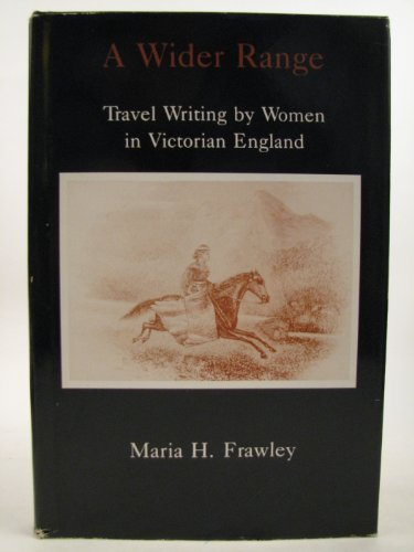 9780838635445: A Wider Range: Travel Writing by Women in Victorian England