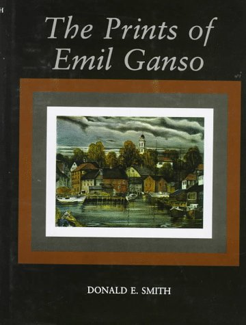 The Prints of Emil Ganso. SIGNED by author: Smith, Donald E.