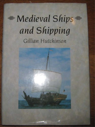 Medieval Ships and Shipping: Hutchinson, Gillian