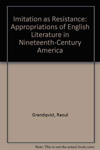 Imitation as Resistance: Appropriations of English Literature in Nineteenth-Century America: ...