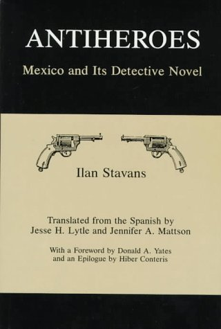 Antiheroes: Mexico and Its Detective Novel: Language, Stavans author
