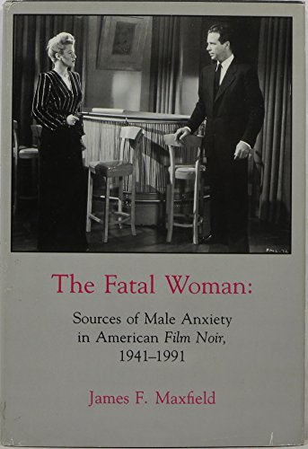 9780838636626: The Fatal Woman: Sources of Male Anxiety in American Film Noir, 1941-1991