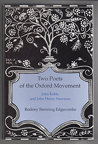 Two Poets of the Oxford Movement: John Keble and John Henry Newman: STENNING EDGECOMBE, Rodney