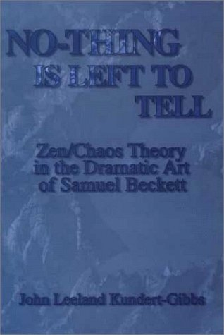 9780838637623: No-Thing Is Left to Tell: Zen/Chaos Theory in the Dramatic Art of Samuel Beckett