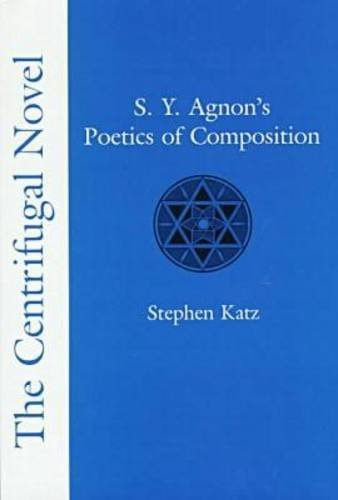 The Centrifugal Novel: S. Y. Agnon's Poetics of Composition: Katz, Stephen