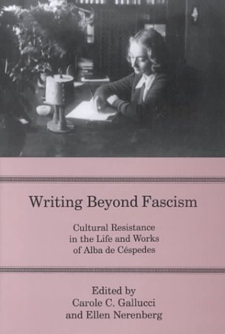 9780838638293: Writing Beyond Fascism: Cultural Resistance in the Life and Works of Alba De Cespedes