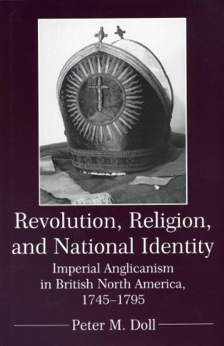 Revolution, Religion, and National Identity: Imperial Anglicanism in British North America (...