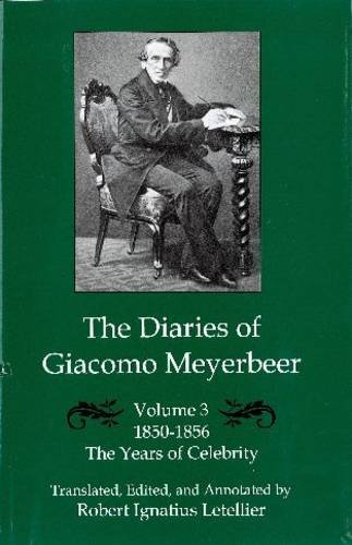 The Diaries of Giacomo Meyerbeer: The Years of Celebrity, 1850-1856 Vol.3 (0838638449) by Giacomo Meyerbeer; Robert Ignatius Letellier