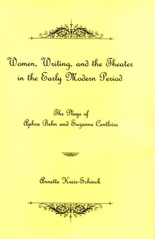 Women, Writing, and the Theater in the Early Modern Period: The Plays of Aphra Behn and Susanne ...