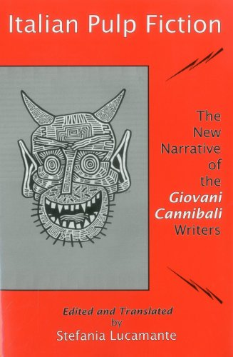 Italian Pulp Fiction:: The New Narrative of the Giovani Cannibali Writers: Lucamante, Stefania