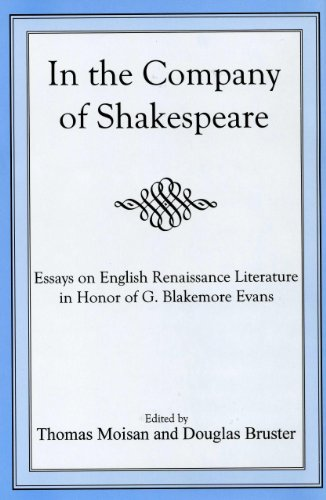 In the Company of Shakespeare: Essays on English Renaissance Literature in Honor of G. Blakemore ...