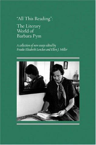 All This Reading : The Literary World of Barbara Pym - Frauke Elisabeth Lenckos; Ellen J. Miller