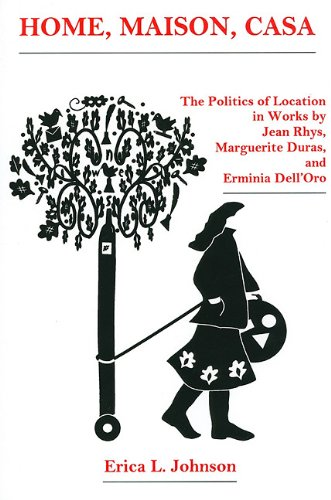 9780838639610: Home, Maison, Casa: The Politics of Location in Works by Jean Rhys, Marguerite Duras, and Erminia Dell'Oro