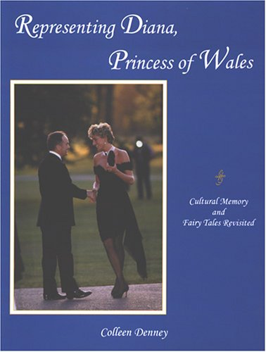 Representing Diana, Princess Of Wales: Cultural Memory: Denney, Colleen
