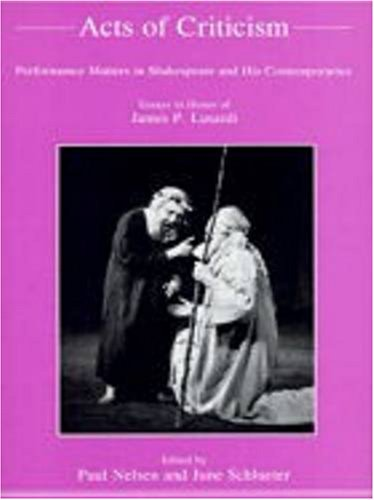 Acts of Criticism: Performance Matters in Shakespeare And His Contemporaries : Essays in Honor of ...