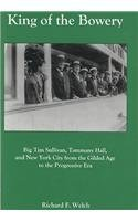 King of the Bowery: Big Tim Sullivan, Tammany Hall, and New York City from the Gilded Age to the ...