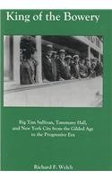 9780838641767: King of the Bowery: Big Tim Sullivan, Tammany Hall, and New York City from the Gilded Age to the Progressive Era