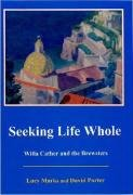 Seeking Life Whole: Willa Cather and the: Lucy Marks; David