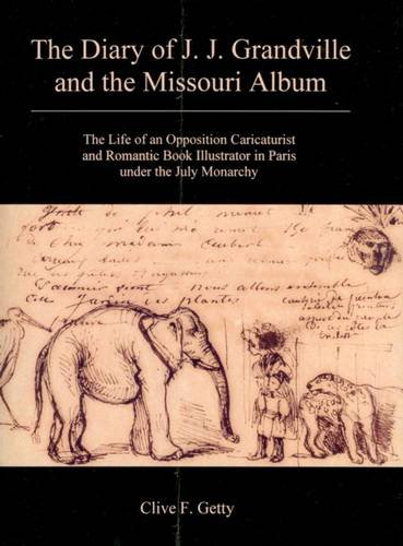 9780838642009: The Diary of J. J. Grandville and the Missouri Album: The Life of an Opposition Caricaturist and Romantic Book Illustrator in Paris Under the July Monarchy